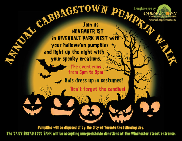 Tuesday November 1 from 5 P.M. to 9 P.M. Riverdale Park West Kids dress up in costumes Don't forget to bring your carved pumpkin(s) and candles The City of Toronto will dispose of the pumpkins the following day. The Daily Bread Food Bank will be accepting non-perishable food donations at the Winchester Street entrance.